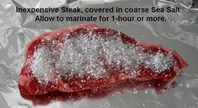 inexpensive steak marinated in coarse sea salt for up to one hour